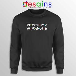 We Were On A Break Sweatshirt Friends Sweater Crewneck