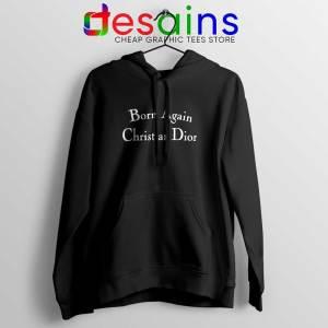 Born Again Christian Dior Black Hoodie Fashion Hoodies S-2XL