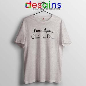 Born Again Christian Dior Sport Grey Tshirt Fashion Tee Shirts