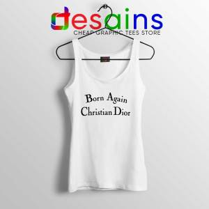 Born Again Christian Dior Tank Top Fashion Tank Tops Size S-3XL
