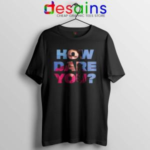 How Dare You Tshirt Greta Thunberg Tee Shirts GILDAN S-3XL