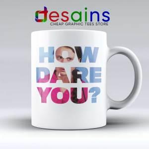 How Dare You Mug - Ceramic Coffee Mugs Greta Thunberg