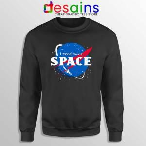 I Need More Space Black Sweatshirt NASA Space Sweater S-3XL