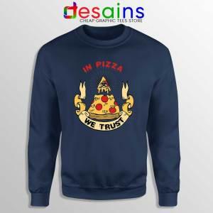 In Pizza We Trust Navy Sweatshirt In God We Trust Sweater S-3XL