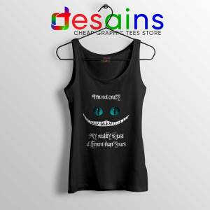 Cheshire Cat Quotes Tank Top i'm not Crazy Tank Tops S-3XL