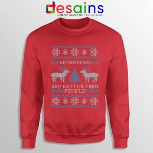 Reindeers Are Better Than People Red Sweatshirt Frozen Sweater