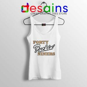 Forty Fuckin Niners Tank Top San Francisco 49ers Tops Size S-3XL