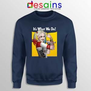 Harley Quinn Birds of Prey Navy Sweatshirt Its What We Do Sweaters