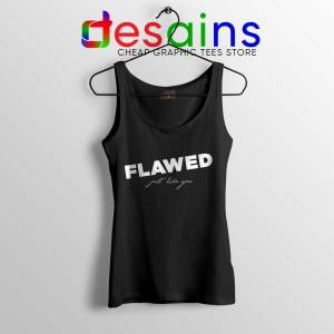 Flawed Just like You Tank Top Perfectly Flawed Quotes Tops S-3XL