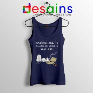 Sometimes I Need To Be Alone And Listen To Snoopy Navy Tank Top