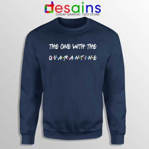 The One With The Quarantine Navy Sweatshirt Friends COVID 19