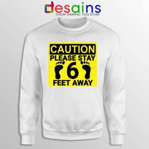 Please Stay 6 Feet Away White Sweatshirt Social Distancing Sweaters