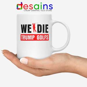 We Die Trump Golfs Mug Joe Biden for President Coffee Mugs