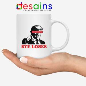 Bye Trump Loser Mug We Voted You Out Loser Coffee Mugs