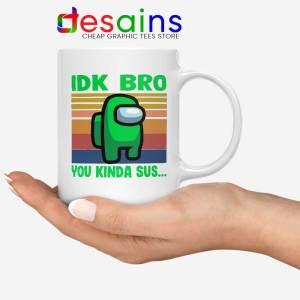 You Kinda Sus White Mug IDK Bro Among Us Coffee Mugs