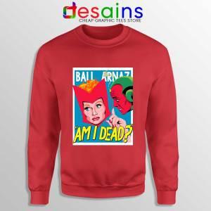 Lucille Ball Desi Arnaz Red Sweatshirt Am I Dead