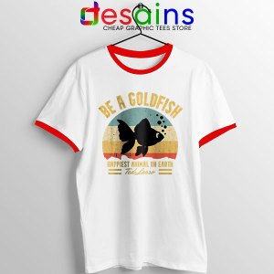 Best Ted Lasso Quote Red Ringer Tee Be A Goldfish