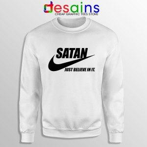 Satan Devil Meme White Sweatshirt Nike Funny Just Believe In It