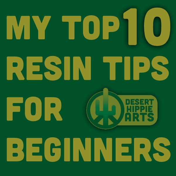 My Top 10 Resin Tips for Beginners