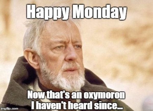 """An image of Obi Wan Kenobi with the text """"Happy Monday, now that's an oxymoron I haven't heard since..."""""""