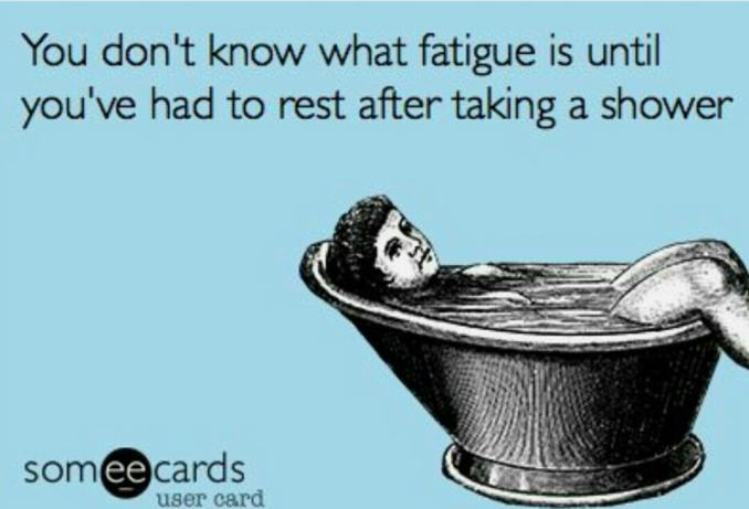 "Image of a person in an old-style bathtub. The text above it reads ""You don't know what fatigue is until you've had to rest after taking a shower."""