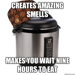 "Picture of a slow cooker, text over the picture ""creates amazing smells, makes you wait nine hours to eat"""