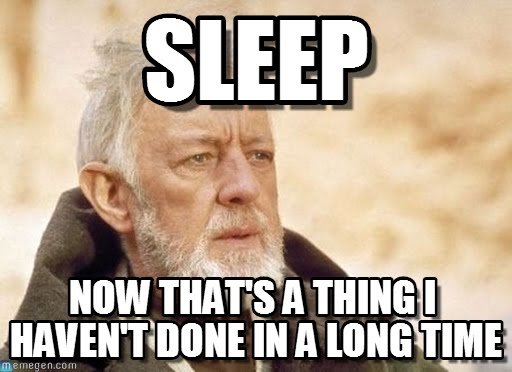 Picture of Obi-wan from the original Star Wars movies.  The text on the image reads:  Sleep, Now that's a thing I haven't done in a long time.