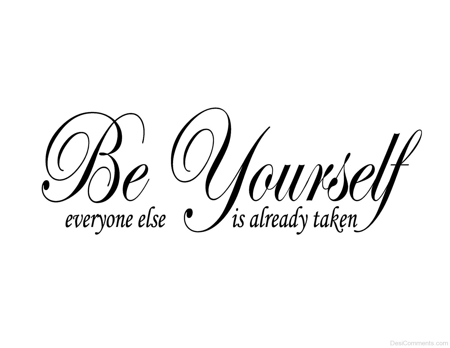 Be Yourself Everyone Else Is Already Taken - DesiComments.com