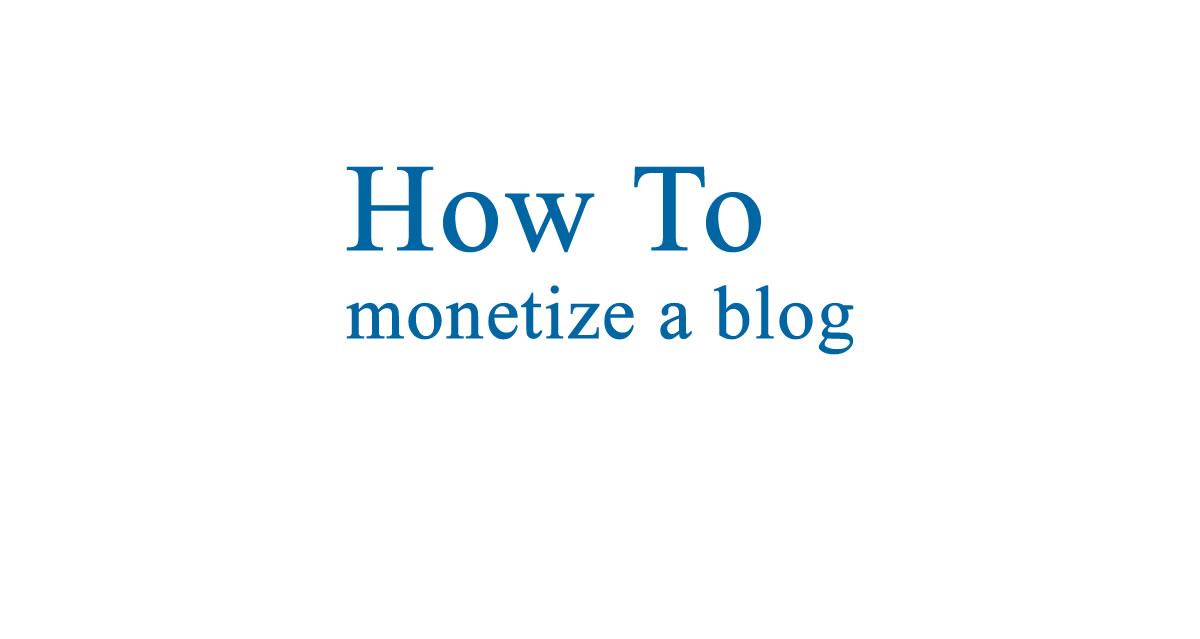 How Do I Monetize My Blog?