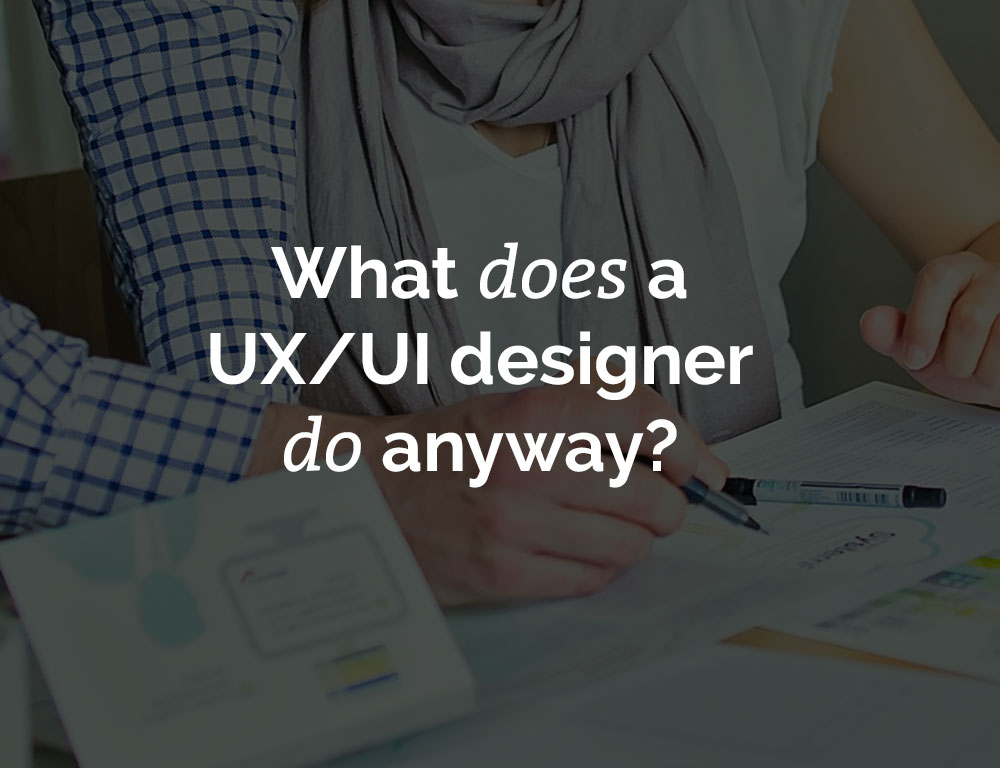 What does a UX/UI designer do anyway?