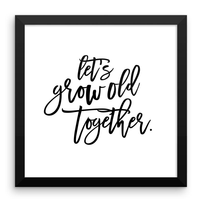 Let's Grow Old Together Framed Print