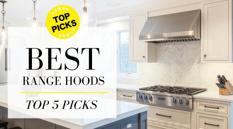 best range hoods top 5 models reviewed