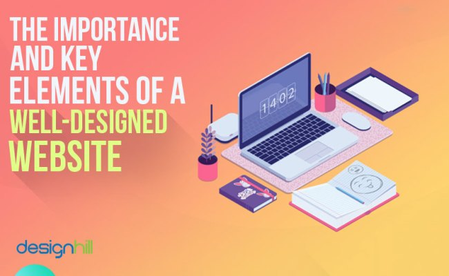 The Importance And Key Elements Of A Well Designed Website