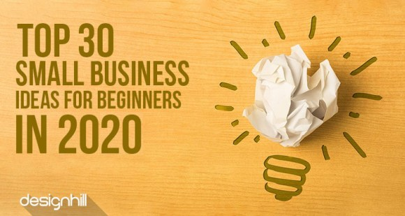 Top 30 Small Business Ideas For Beginners In 2020