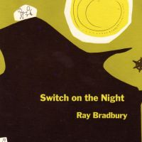 "Ray Bradbury: ""La Niña que Iluminó la Noche"" / ""Switch On the Night"" (Cuento Infantil).-"
