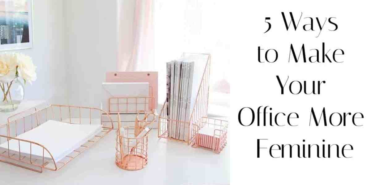 5 ways to make your office more feminine