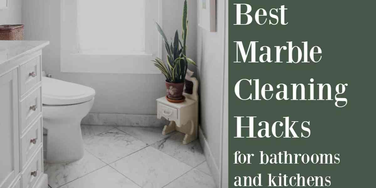Best Marble Cleaning Hacks for Bathrooms and Kitchens