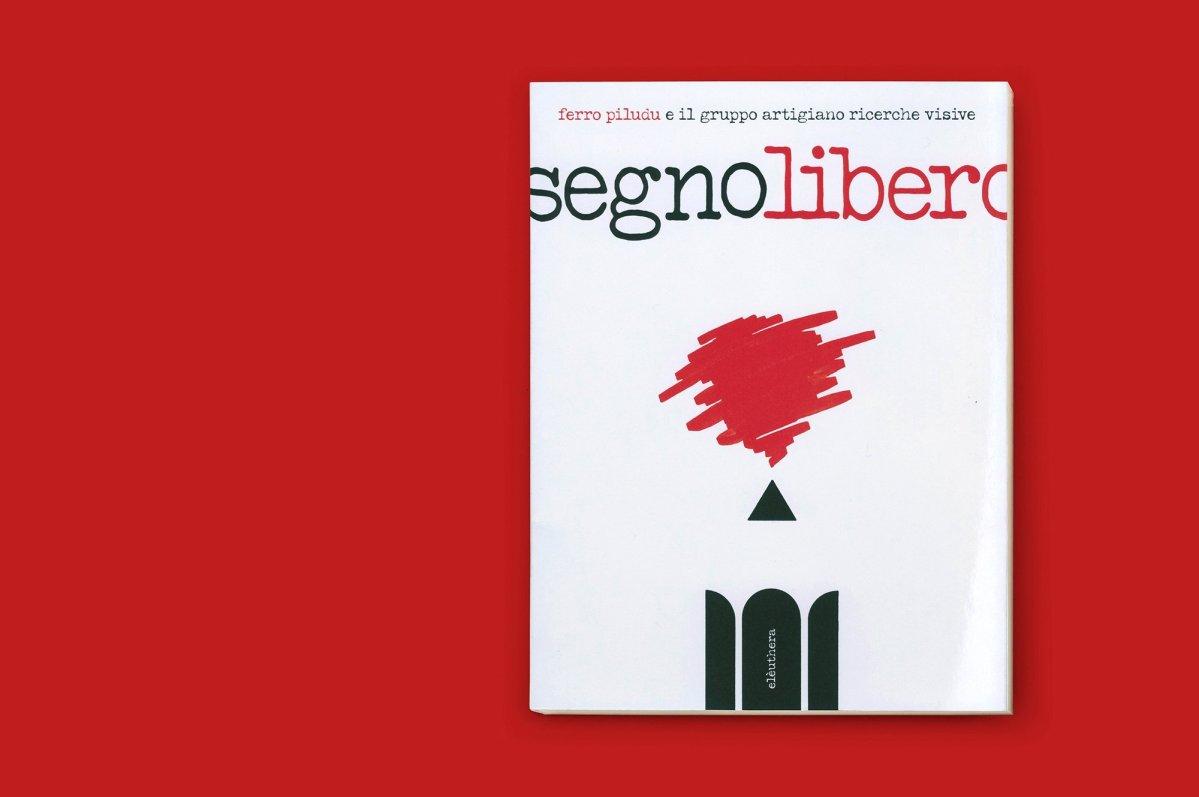"""""""Segno Libero"""". Ferro Piludu e il gruppo artigiano ricerche visive."""