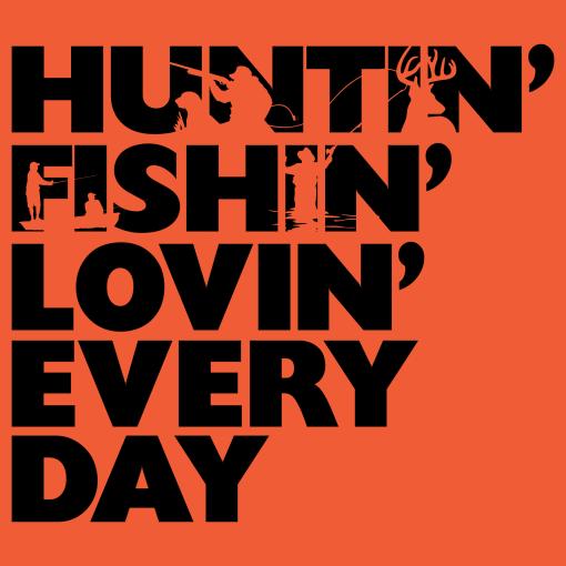 Huntin Fishin Lovin Everyday Shirt Design