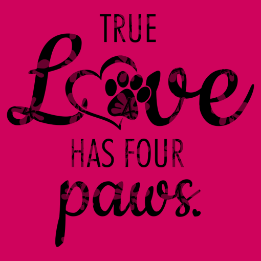 Love Dog Shirts - True Love Has Four Paws Pet SVG Cutting Files - Valentine Shirts Design