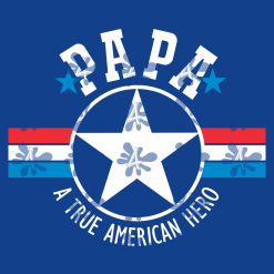Dad T Shirt Design - Daddy Papa - A True American Hero - Father's Day SVG Papa SVG
