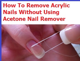 Remove Acrylic Nails Without Acetone How To Guide