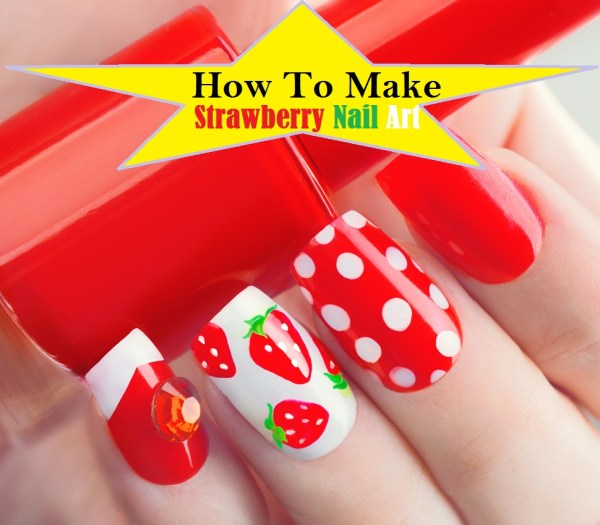 Make Strawberry Nails Art - 7 Easy Steps Tutorial & Video