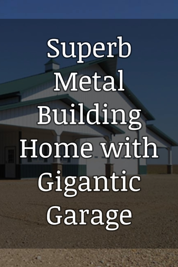 Superb Metal Building Home with Gigantic Garage