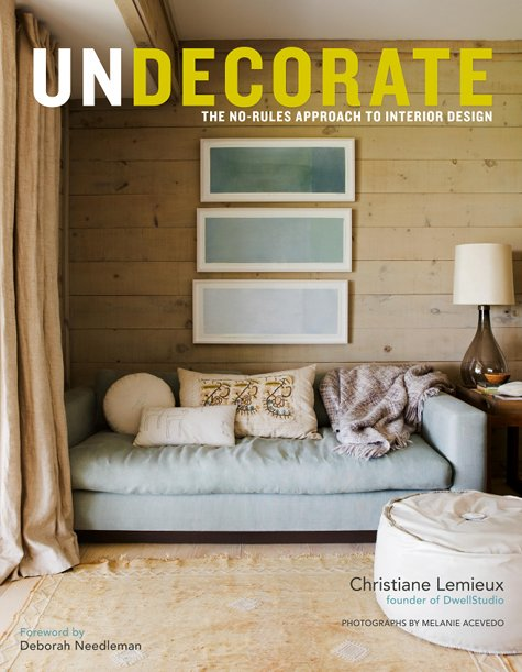Undecorate The No Rules Approach To Interior Design – Design Sponge