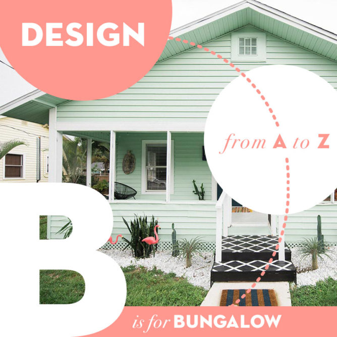 Design from A to Z: B is For Bungalow