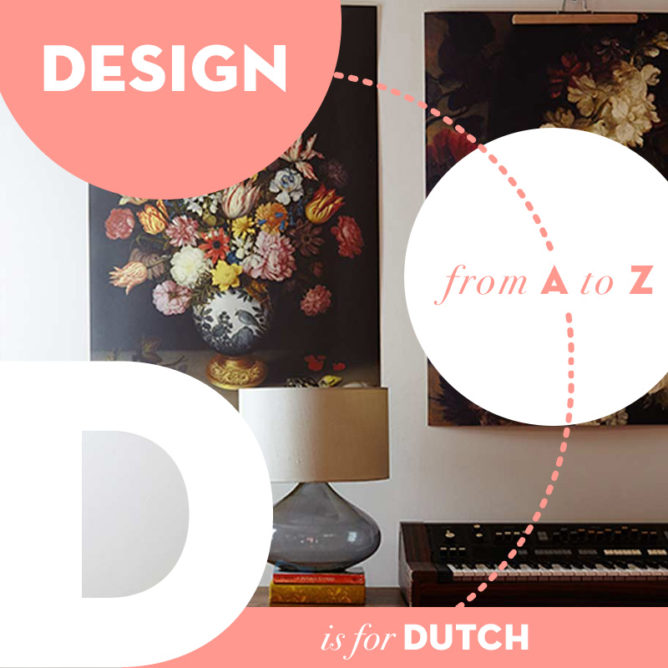 Design from A to Z: D is for Dutch