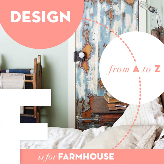 Design from A to Z: F is for Farmhouse