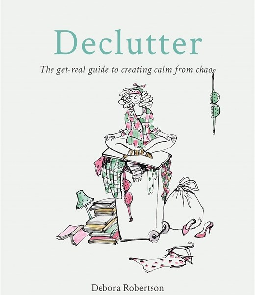 Declutter – The get-real guide to creating calm from chaos