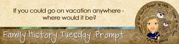 Family History TuesdayZ   Vacation Dreams